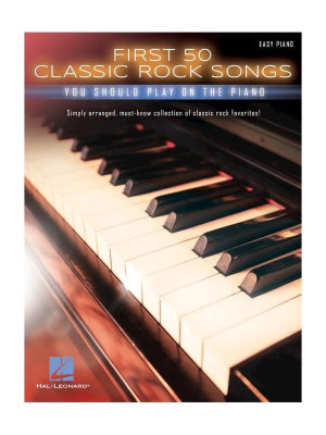 HL00195619 - FIRST 50 CLASSIC ROCK SONGS YOU SHOULD PLAY ON PIANO EASY...
